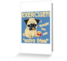 Pug with Extra Fries Greeting Card