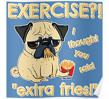 Pug with Extra Fries Poster