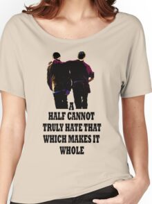 A Half Cannot Truly Hate That Which Makes It Whole Women's Relaxed Fit T-Shirt