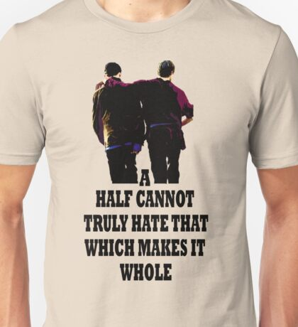 A Half Cannot Truly Hate That Which Makes It Whole Unisex T-Shirt