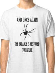 And Once Again The Balance Is Restored To Nature Classic T-Shirt