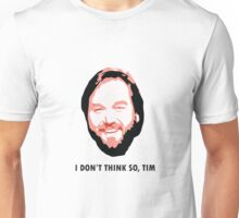 I DON'T THINK SO, TIM Unisex T-Shirt