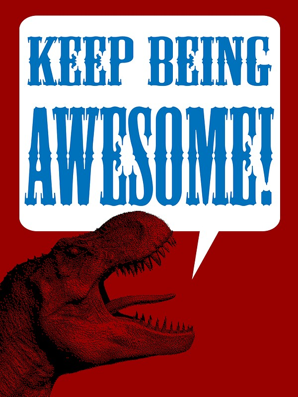 keep being awesome by mashedelephants redbubble