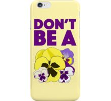 Don't Be A Pansy iPhone Case/Skin