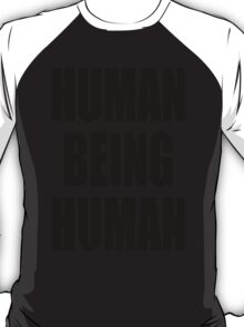 Human Being Human T-Shirt