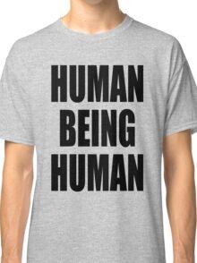 Human Being Human Classic T-Shirt