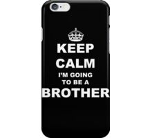 Keep Calm I'm Going To Be A Brother Funny Kids Son,Daughter Pregnant T-shirt iPhone Case/Skin