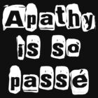 &quot; Apathy Is So Pass &quot; Dark Tshirt Version by 321Outright