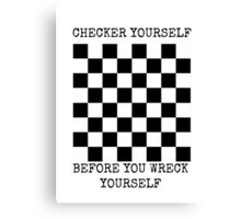 Checker yourself before you wreck yourself Canvas Print
