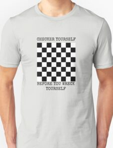 Checker yourself before you wreck yourself T-Shirt