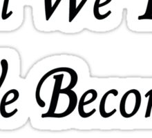 What We Think, We Become...Buddha Sticker