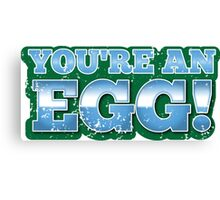 You're an EGG in green (New Zealand funny design) Canvas Print