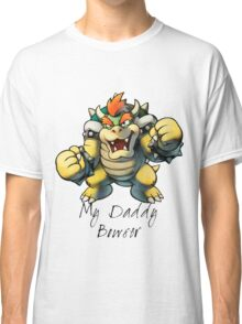 My Daddy Bowser Classic T-Shirt