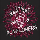The Samurai Who Smells of Sunflowers by Alaska _