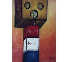 Don't Be A Blockhead Photographic Print
