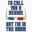 Dr. Who I'd Call You a Genius But I'm In The Room by gleekgirl