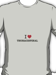 I Love THORACISPINAL T-Shirt