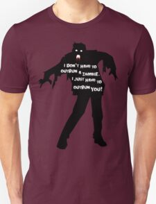 I don't have to outrun a zombie. I just have to outrun you! T-Shirt