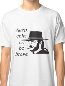 Keep Calm and be Brave Classic T-Shirt