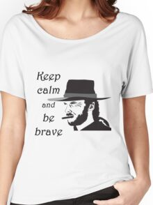 Keep Calm and be Brave Women's Relaxed Fit T-Shirt