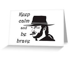 Keep Calm and be Brave Greeting Card