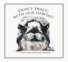 Dont fracc with our habitat 1 by Su Walker