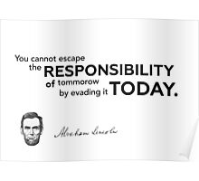 responsibility of today - Abraham Lincoln Poster