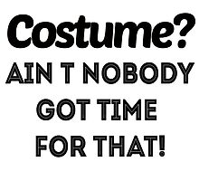 Costume? Ain't nobody got time for that by shirtual