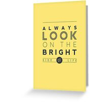 Always look on the bright side of life poster Greeting Card