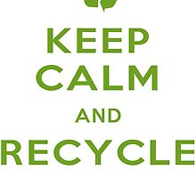 Keep Calm and Recycle by pixelesrmj