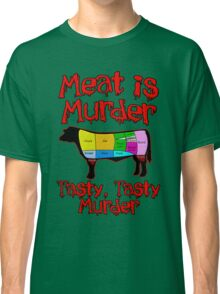 Meat is Murder.  Tasty, Tasty Murder. Classic T-Shirt
