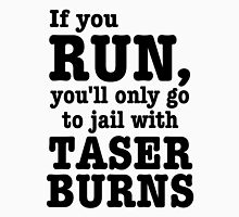If you Run, You'll Only Go To Jail With Taser Burns. Unisex T-Shirt