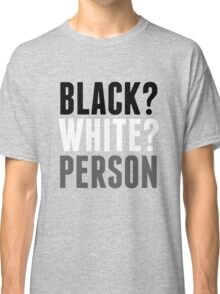 Black? White? Person Classic T-Shirt