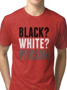 Black? White? Person Tri-blend T-Shirt