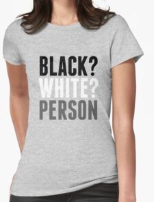 Black? White? Person Womens Fitted T-Shirt