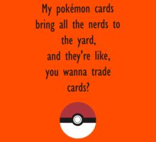 My pokémon cards bring all the nerds to the yard, and they're like, you wanna trade cards? Kids Clothes