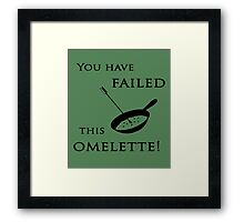 Arrow You have failed this omelette! Framed Print