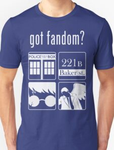 Got Fandom? Unisex T-Shirt