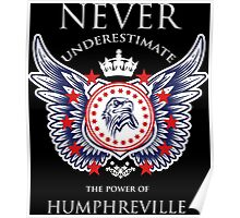 Never Underestimate The Power Of Humphreville - Tshirts & Accessories Poster