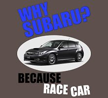 Why Subaru - Because Race Car Unisex T-Shirt