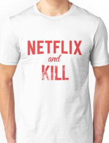 Netflix and Kill - White Edition Unisex T-Shirt