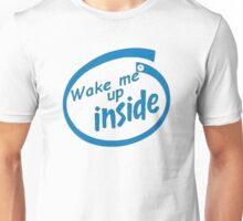 Wake me up inside Unisex T-Shirt