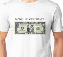 Money is not forever Unisex T-Shirt