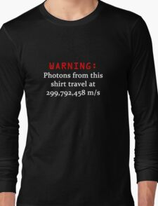WARNING Photons from this shirt travel at the speed of light Long Sleeve T-Shirt