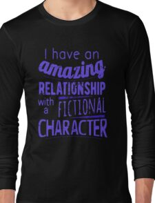 I have an amazing relationship with a fictional character Long Sleeve T-Shirt