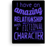 I have an amazing relationship with a fictional character Canvas Print