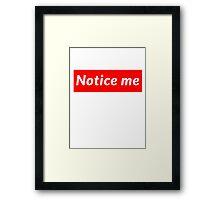 Notice Me-- Framed Print