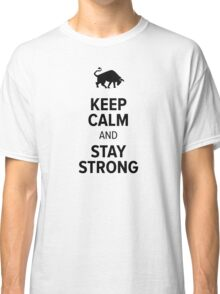 Keep calm And Stay Strong Classic T-Shirt