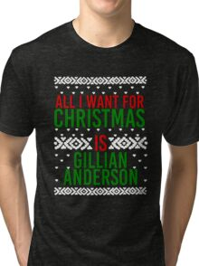 All I Want For Christmas (Gillian Anderson) Tri-blend T-Shirt