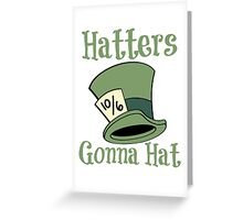 Hatters Gonna Hat Greeting Card